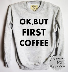 "Bluza""OK, BUT FIRST COFFEE"""