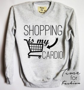 "Bluza""SHOPPING IS MY CARDIO"""
