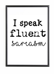 "PLAKAT W RAMIE   ""I SPEAK  FLUENT SARCASM"""
