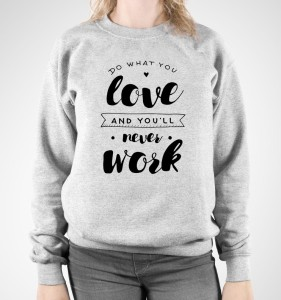 "Bluza damska  ""do what you love and you'll.."""