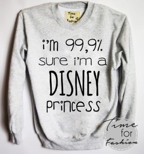 "Bluza""I'M 99'9 % SURE I'M A DISNEY PRINCESS"""