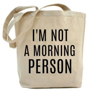 "Shopper""I'M NOT A MORNING PERSON"""