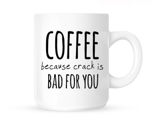 "Kubek""COFFEE BECAUSE CRACK IS BAD FOR YOU"""