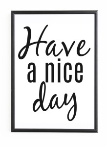"PLAKAT W RAMIE ""HAVE A NICE DAY"""