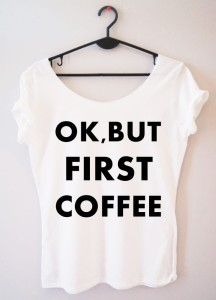 "PROORIGINAL BLUZKA""OK,BUT FIRST COFFEE"""