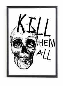 "PLAKAT W RAMIE ""KILL THEM ALL"""